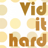 Vid it Hard!