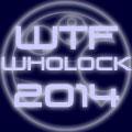 WTF WHOLOCK 2014