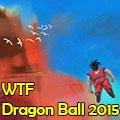 WTF Dragon Ball 2015