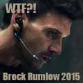 WTF Brock Rumlow 2015