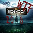 WTF Bioshock 2018