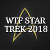 WTF Star Trek 2018