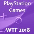 WTF Playstation Games 2018