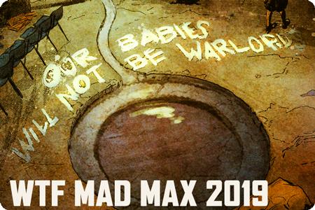 WTF MAD MAX 2019