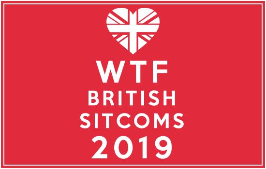 WTF British Sitcoms 2019