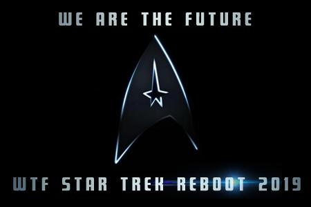 WTF Star Trek Reboot 2019